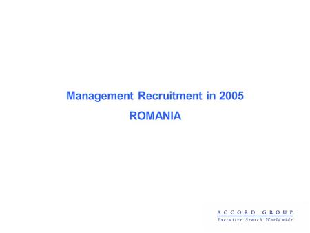Management Recruitment in 2005 ROMANIA. Business sectors Accord Group has recruited for in 2005.