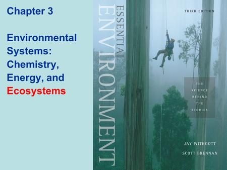 Chapter 3 Environmental Systems: Chemistry, Energy, and Ecosystems.