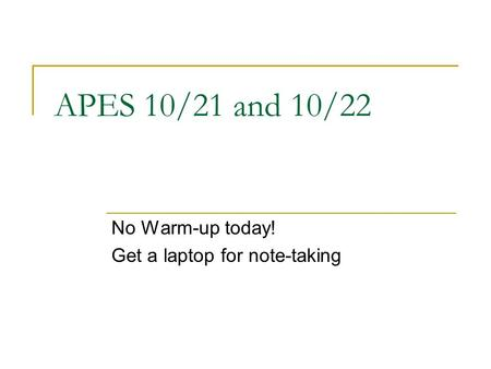 APES 10/21 and 10/22 No Warm-up today! Get a laptop for note-taking.