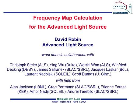 FMAP_Workshop - April 1, 2004 Frequency Map Calculation for the Advanced Light Source David Robin Advanced Light Source work done in collaboration with.