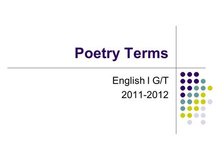 Poetry Terms English I G/T 2011-2012. Poetry A highly charged form of literature in which every word is packed with meaning. It has a musical quality.