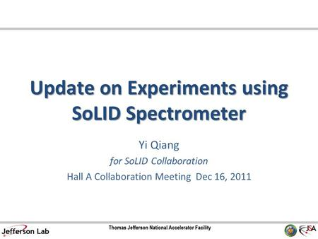 Update on Experiments using SoLID Spectrometer Yi Qiang for SoLID Collaboration Hall A Collaboration Meeting Dec 16, 2011.