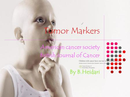 Tumor Markers American cancer society British Journal of Cancer By B.Heidari.