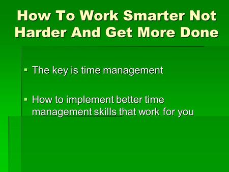 How To Work Smarter Not Harder And Get More Done  The key is time management  How to implement better time management skills that work for you.