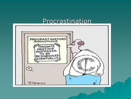 Procrastination. Causes – Personality - Psychological  Fear of Failure  Perfectionism  Fear of success  Adrenaline addiction  Low self-esteem  Peter.