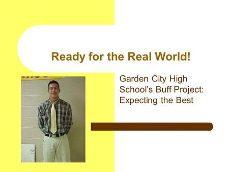 Ready for the Real World! Garden City High School's Buff Project: Expecting the Best.