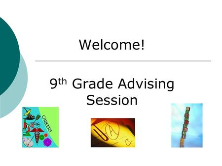 Welcome! 9 th Grade Advising Session. Academic Journey Topics we will cover:  Graduation and college requirements  Transcripts/GPA's  Post High School.
