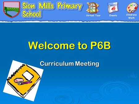 Welcome to P6B Curriculum Meeting. Timetable  Literacy and Numeracy everyday.  Other areas of learning spread throughout week. WAUREUICTTHE ARTS PDMUTSPC.