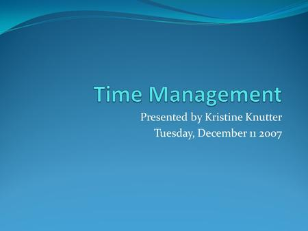 Presented by Kristine Knutter Tuesday, December 11 2007.