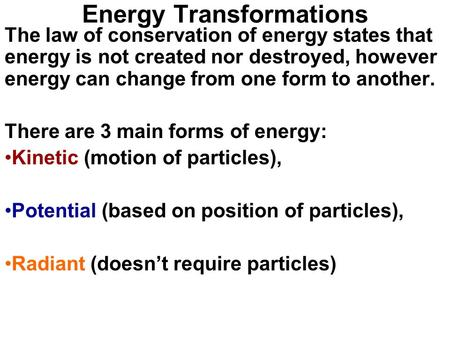 Energy Transformations The law of conservation of energy states that energy is not created nor destroyed, however energy can change from one form to another.