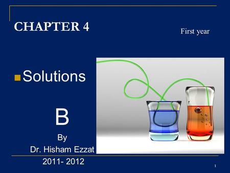 1 CHAPTER 4 Solutions B By Dr. Hisham Ezzat 2011- 2012 First year.