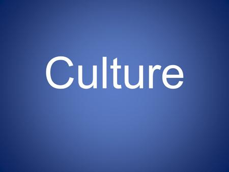Culture. What is Culture? CultureCulture: the similar ways in which a group of people live and what they have in common.