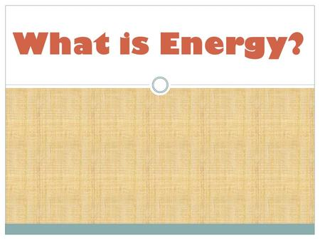 What is Energy?. Energy is the ability of an object to produce a change in itself or the world around it. Whenever work is done, energy is transformed.