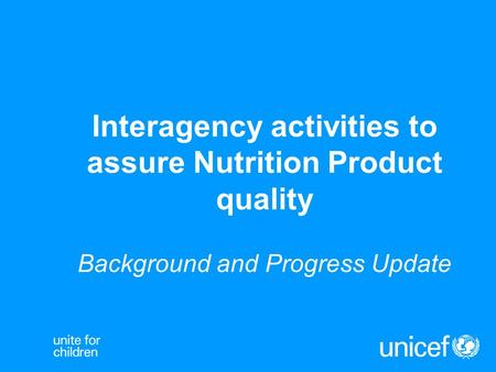 Interagency activities to assure Nutrition Product quality Background and Progress Update.