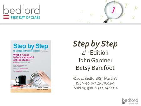 Step by Step 4 th Edition John Gardner Betsy Barefoot ©2011 Bedford/St. Martin's ISBN-10: 0-312-63801-9 ISBN-13: 978-0-312-63801-6.