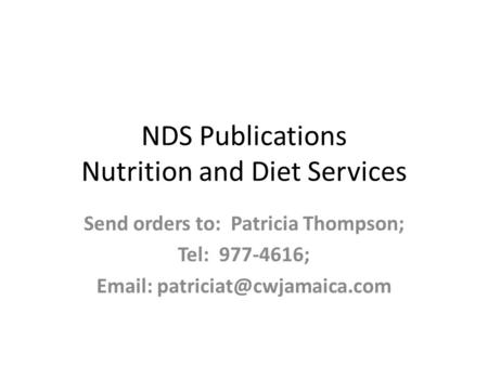 NDS Publications Nutrition and Diet Services Send orders to: Patricia Thompson; Tel: 977-4616;