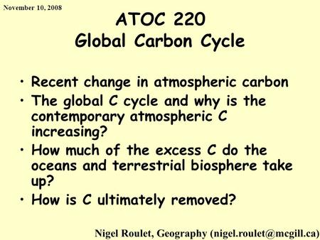 ATOC 220 Global Carbon Cycle Recent change in atmospheric carbon The global C cycle and why is the contemporary atmospheric C increasing? How much of the.