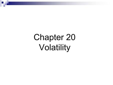 Chapter 20 Volatility. Volatility  Fundamental volatility is due to unanticipated changes in instrument values Price changes due to adverse selection.