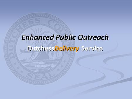 Enhanced Public Outreach DutchessDelivery Service.