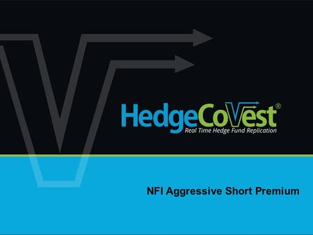 NFI Aggressive Short Premium. Strategy Overview: The investment philosophy of NFI Aggressive Short Premium is predicated upon statistical probabilities.
