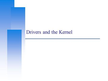 Drivers and the Kernel. Computer Center, CS, NCTU 2 Roles of the Kernel – (1)  Components of a UNIX System User-level programs Kernel Hardware  Kernel.