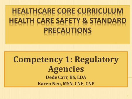 Competency 1: Regulatory Agencies Dede Carr, BS, LDA Karen Neu, MSN, CNE, CNP 1.
