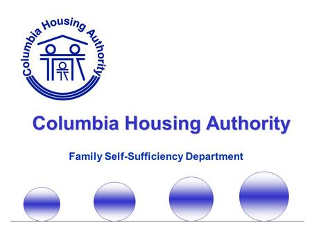 Columbia Housing Authority Family Self-Sufficiency Department.