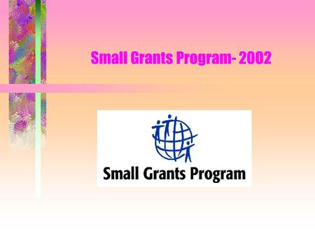 Small Grants Program- 2002. On the Program  Promote civic engagement for the empowerment of marginalized and vulnerable groups  Decentralized program,