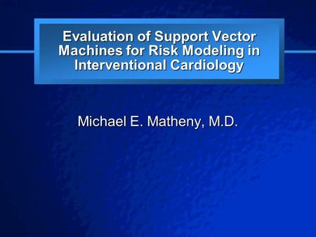 © 2003 By Default! A Free sample background from www.powerpointbackgrounds.com Slide 1 Evaluation of Support Vector Machines for Risk Modeling in Interventional.