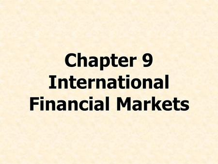 Chapter 9 International Financial Markets. © Prentice Hall, 2008International Business 4e Chapter 9 - 2 Chapter Preview Discuss the international capital.