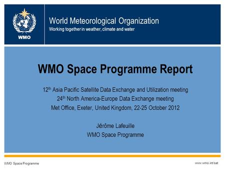 Exeter, 22-25 Oct 2012WMO SP report to APSDEU-12/NAEDEX-241 World Meteorological Organization Working together in weather, climate and water WMO Space.