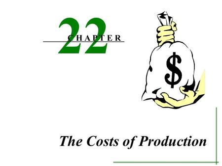 The Costs of Production 22 C H A P T E R Costs exist because resources Are scarce Productive Have alternative uses Use of a resource in a specific use.