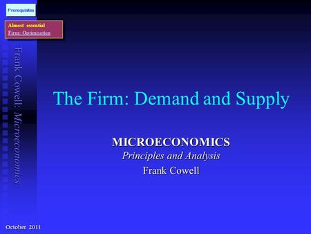 Frank Cowell: Microeconomics The Firm: Demand and Supply MICROECONOMICS Principles and Analysis Frank Cowell Almost essential Firm: Optimisation Almost.