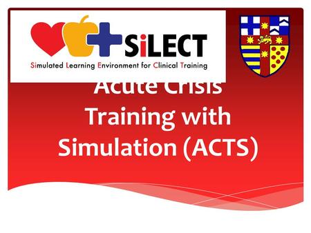 Acute Crisis Training with Simulation (ACTS). Welcome to the ACTS Program.