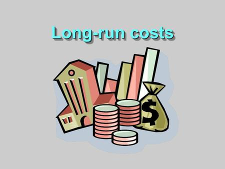 Long-run costs. Firms in the long run can make all the resource adjustment they desire. √ If the number of possible plant sizes is large, the long-run.