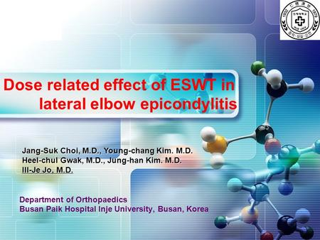 LOGO Dose related effect of ESWT in lateral elbow epicondylitis Department of Orthopaedics Busan Paik Hospital Inje University, Busan, Korea Jang-Suk Choi,