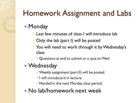 Homework Assignment and Labs Monday  Last few minutes of class I will introduce lab  Only the lab (part I) will be posted  You will need to work through.