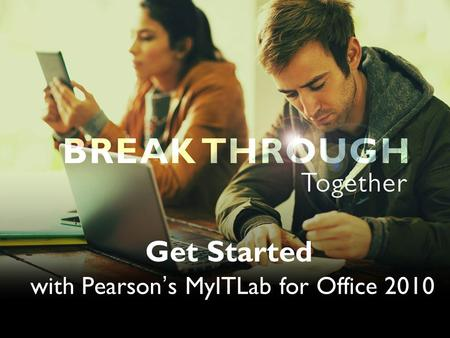 Get Started with Pearson's MyITLab for Office 2010.