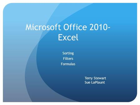 Microsoft Office 2010- Excel Sorting Filters Formulas Terry Stewart Sue LaPlaunt.