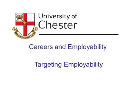Careers and Employability Targeting Employability.
