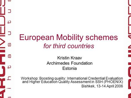 European Mobility schemes for third countries Kristin Kraav Archimedes Foundation Estonia Workshop: Boosting quality: International Credential Evaluation.