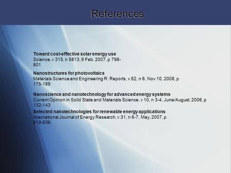 References Toward cost-effective solar energy use Science, v 315, n 5813, 9 Feb. 2007, p 798- 801 Nanostructures for photovoltaics Materials Science and.