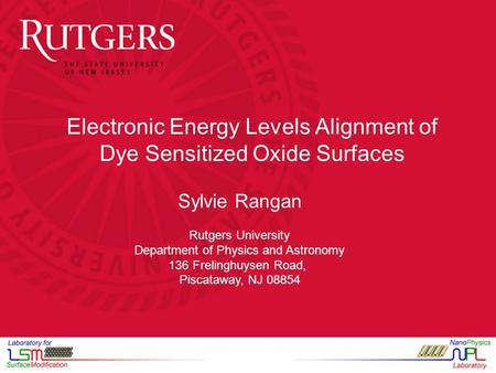 Electronic Energy Levels Alignment of Dye Sensitized Oxide Surfaces Sylvie Rangan Rutgers University Department of Physics and Astronomy 136 Frelinghuysen.