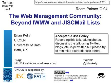UKOLN is supported by: The Web Management Community: Beyond IWMW and JISCMail Lists Brian Kelly UKOLN University of Bath Bath, UK
