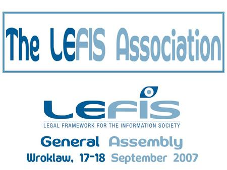 LEgal Framework for the Information Society (LEFIS) Constitution 1. Name The Association shall be known as the Legal Framework for the Information Society.