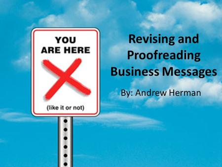 Revising and Proofreading Business Messages By: Andrew Herman.