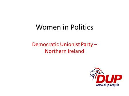 Women in Politics Democratic Unionist Party – Northern Ireland.
