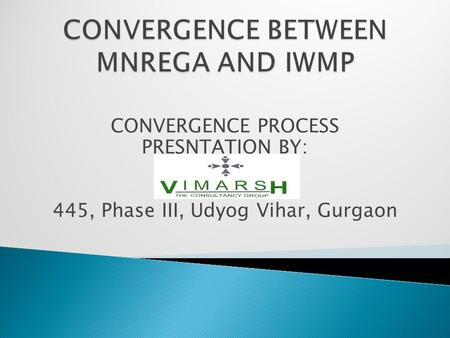 CONVERGENCE PROCESS PRESNTATION BY: 445, Phase III, Udyog Vihar, Gurgaon.