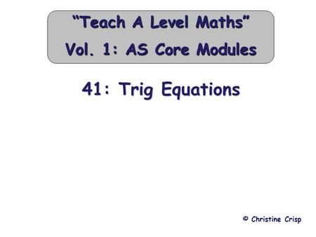 "41: Trig Equations © Christine Crisp ""Teach A Level Maths"" Vol. 1: AS Core Modules."
