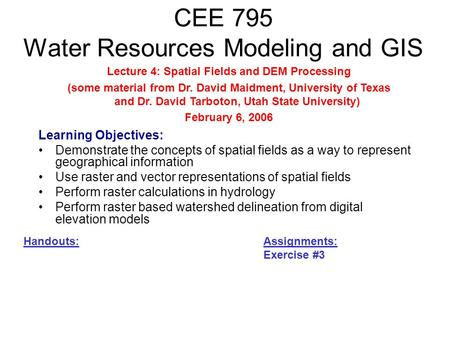 CEE 795 Water Resources Modeling and GIS Learning Objectives: Demonstrate the concepts of spatial fields as a way to represent geographical information.